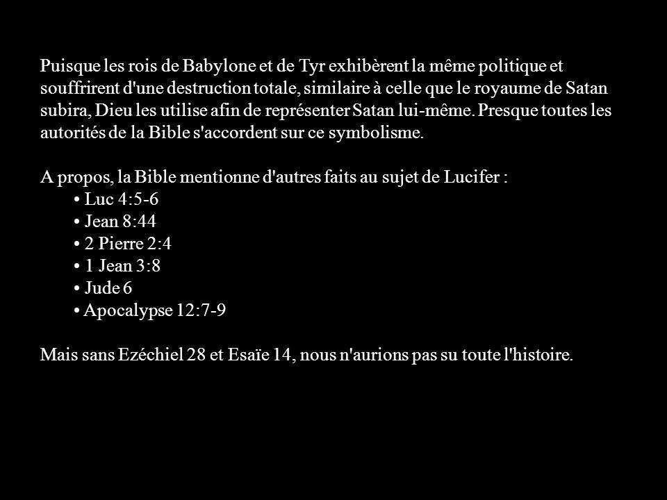 Puisque les rois de Babylone et de Tyr exhibèrent la même politique et souffrirent d'une destruction totale, similaire à celle que le royaume de Satan