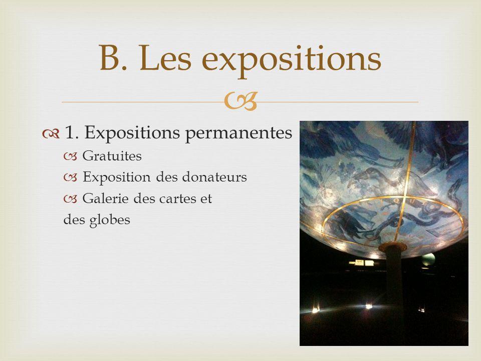 1. Expositions permanentes Gratuites Exposition des donateurs Galerie des cartes et des globes B.