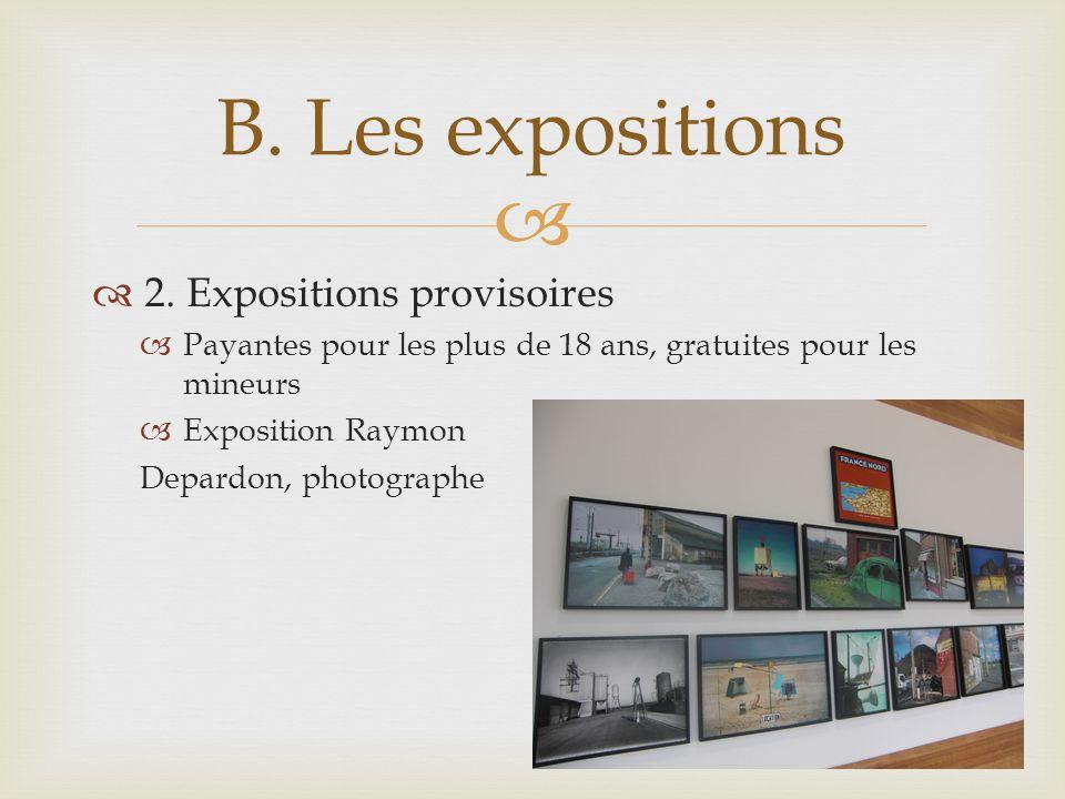 2. Expositions provisoires Payantes pour les plus de 18 ans, gratuites pour les mineurs Exposition Raymon Depardon, photographe B. Les expositions