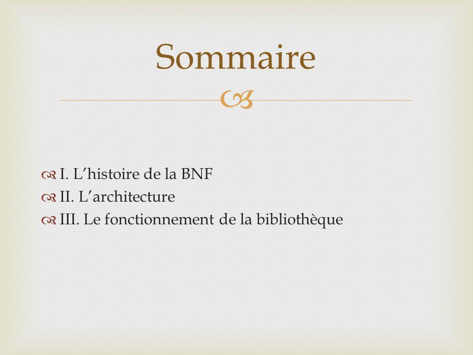 I. Lhistoire de la BNF II. Larchitecture III. Le fonctionnement de la bibliothèque Sommaire