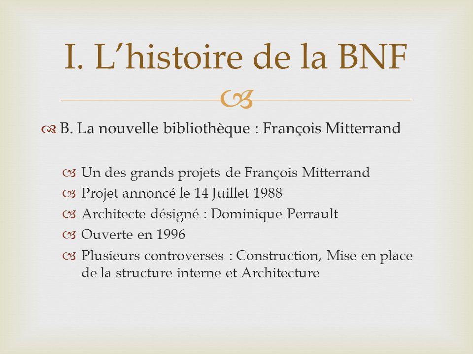 B. La nouvelle bibliothèque : François Mitterrand Un des grands projets de François Mitterrand Projet annoncé le 14 Juillet 1988 Architecte désigné :