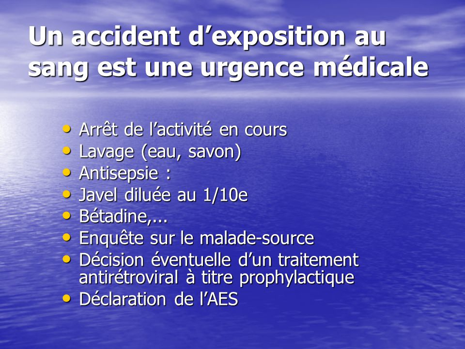 Un accident dexposition au sang est une urgence médicale Arrêt de lactivité en cours Arrêt de lactivité en cours Lavage (eau, savon) Lavage (eau, savo
