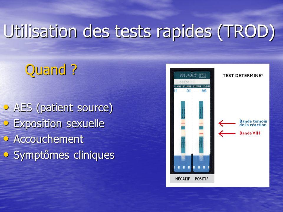 Utilisation des tests rapides (TROD) Quand ? Quand ? AES (patient source) AES (patient source) Exposition sexuelle Exposition sexuelle Accouchement Ac