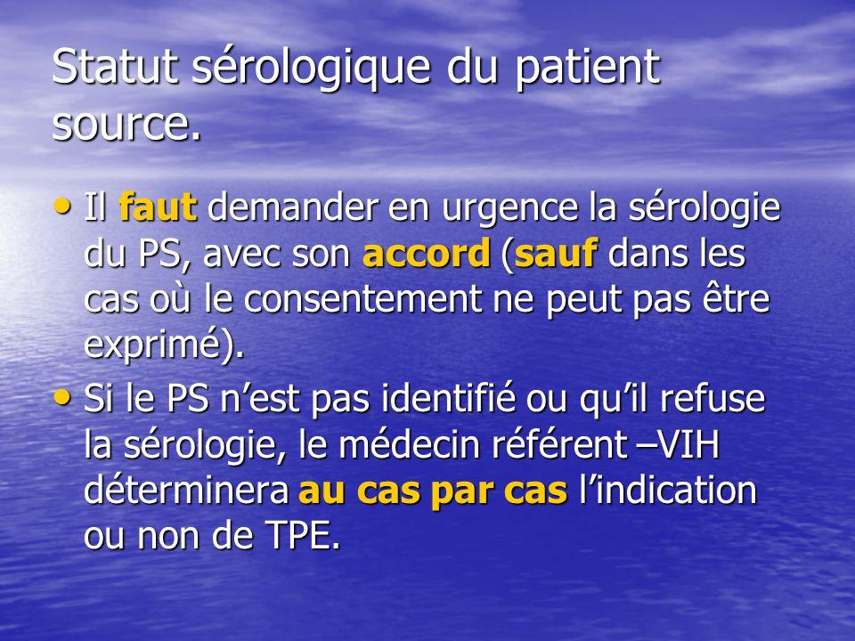 Statut sérologique du patient source. Il faut demander en urgence la sérologie du PS, avec son accord (sauf dans les cas où le consentement ne peut pa