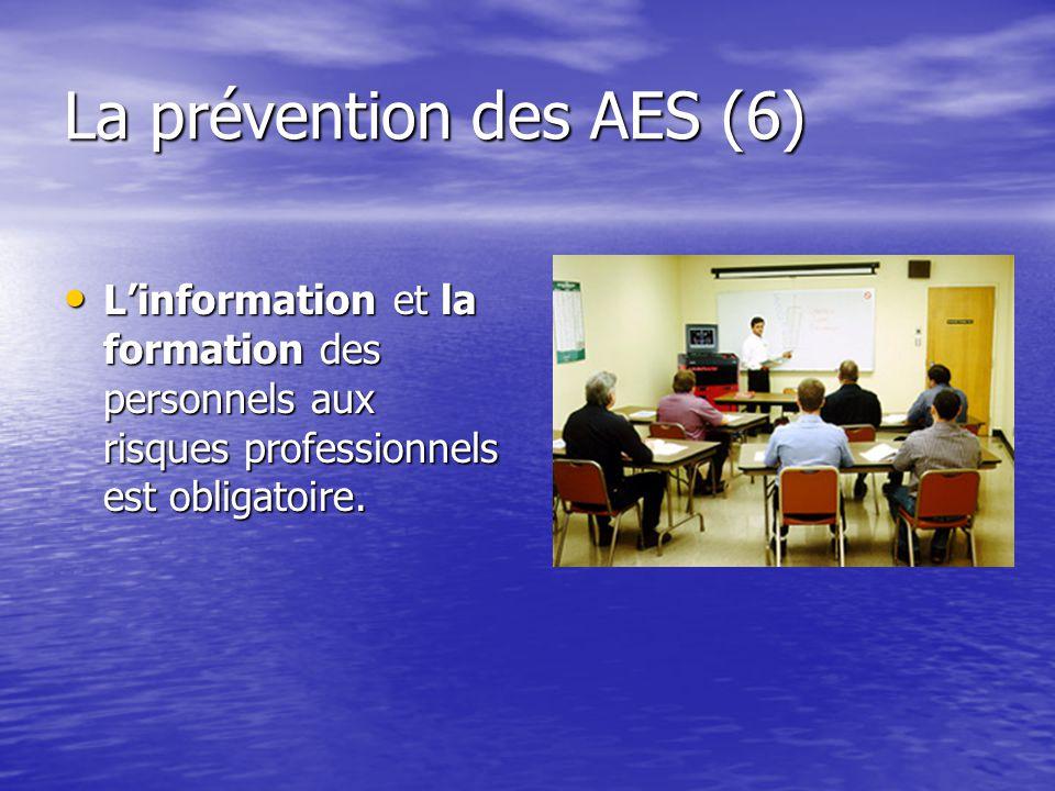 La prévention des AES (6) Linformation et la formation des personnels aux risques professionnels est obligatoire. Linformation et la formation des per