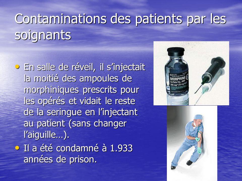 Contaminations des patients par les soignants En salle de réveil, il sinjectait la moitié des ampoules de morphiniques prescrits pour les opérés et vi