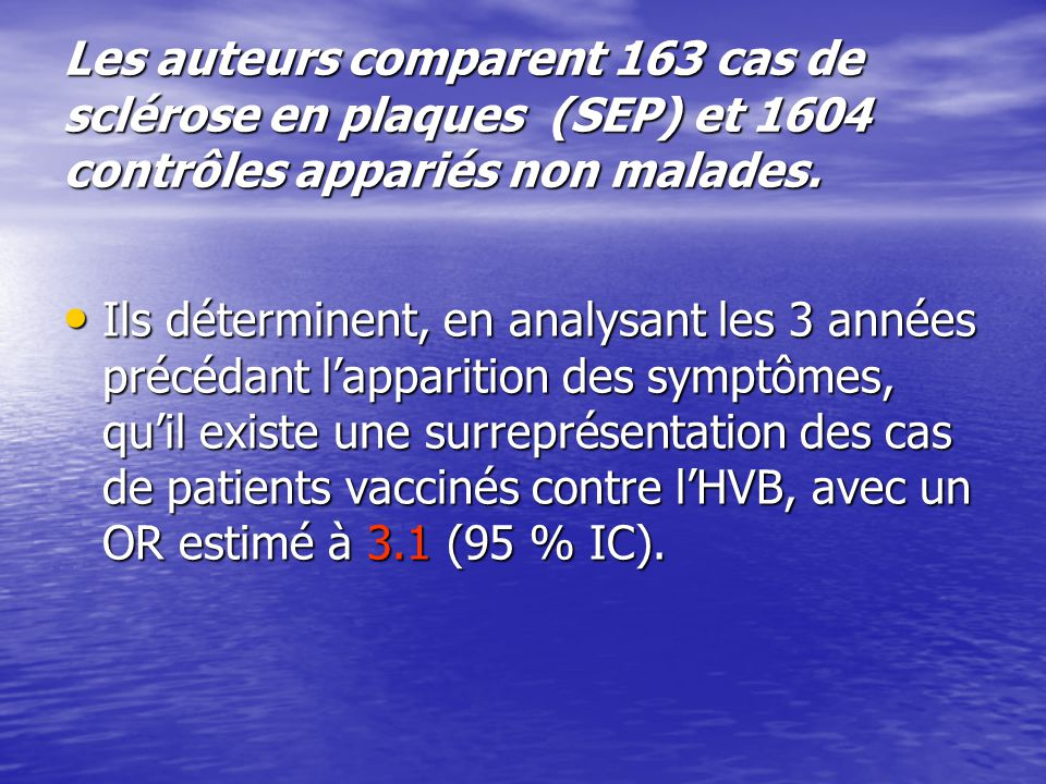 Les auteurs comparent 163 cas de sclérose en plaques (SEP) et 1604 contrôles appariés non malades. Ils déterminent, en analysant les 3 années précédan