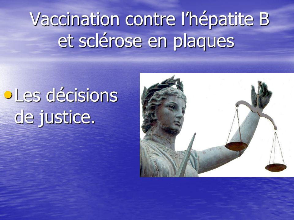 Vaccination contre lhépatite B et sclérose en plaques Les décisions de justice. Les décisions de justice.