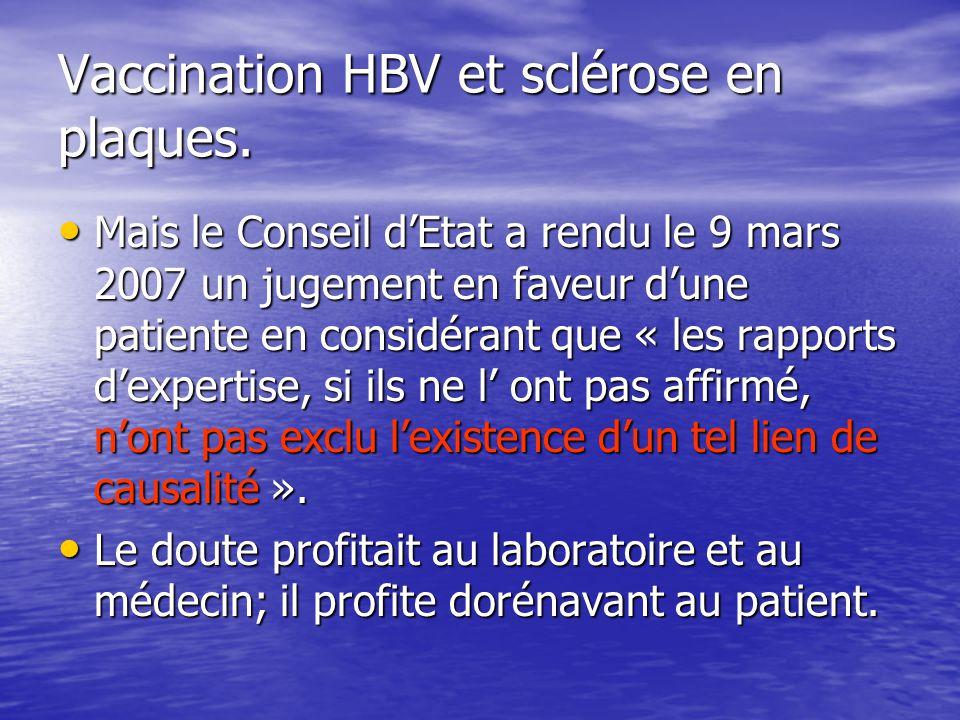 Vaccination HBV et sclérose en plaques. Mais le Conseil dEtat a rendu le 9 mars 2007 un jugement en faveur dune patiente en considérant que « les rapp