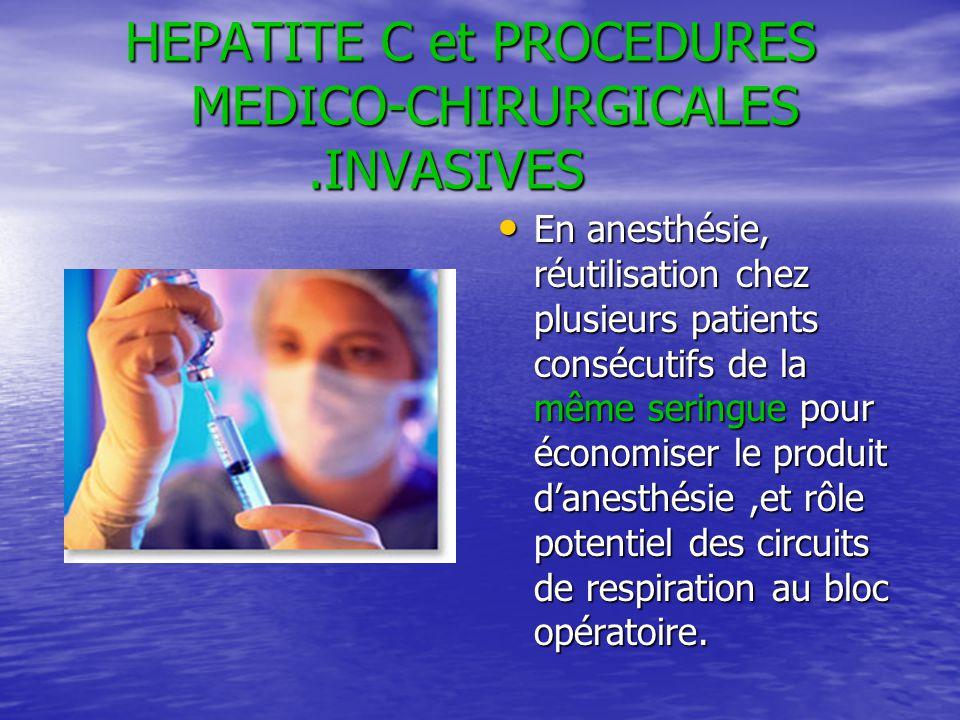 HEPATITE C et PROCEDURES MEDICO-CHIRURGICALES.INVASIVES HEPATITE C et PROCEDURES MEDICO-CHIRURGICALES.INVASIVES En anesthésie, réutilisation chez plus