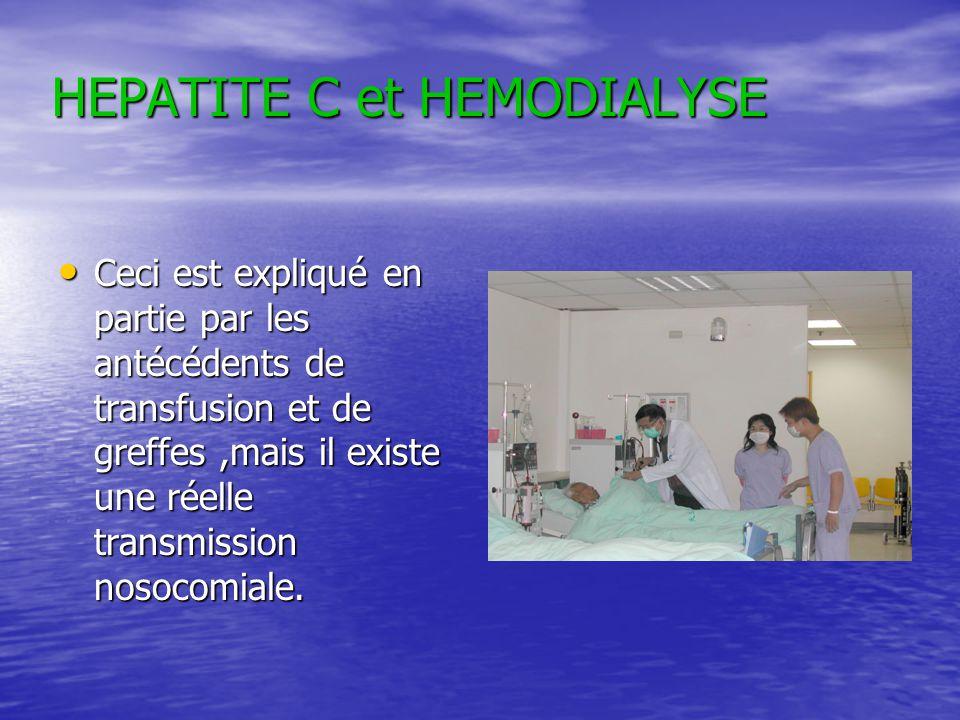 HEPATITE C et HEMODIALYSE Ceci est expliqué en partie par les antécédents de transfusion et de greffes,mais il existe une réelle transmission nosocomi