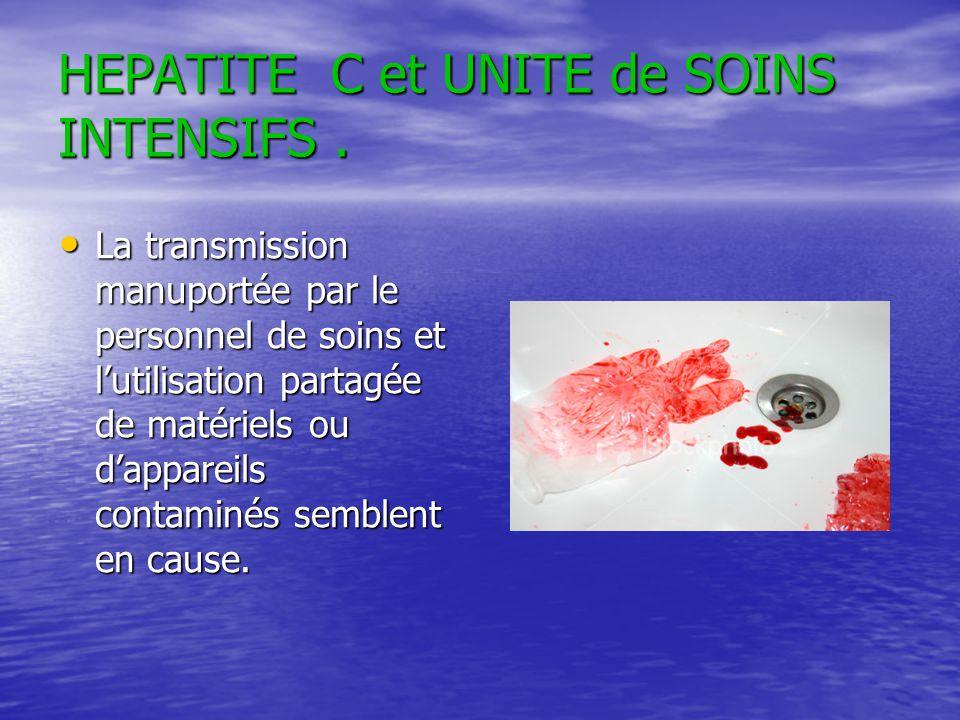 HEPATITE C et UNITE de SOINS INTENSIFS. La transmission manuportée par le personnel de soins et lutilisation partagée de matériels ou dappareils conta