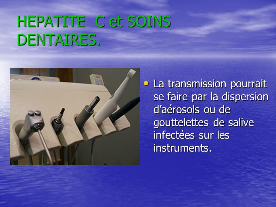 HEPATITE C et SOINS DENTAIRES. La transmission pourrait se faire par la dispersion daérosols ou de gouttelettes de salive infectées sur les instrument