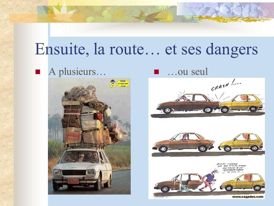 Ensuite, la route… et ses dangers A plusieurs… …ou seul