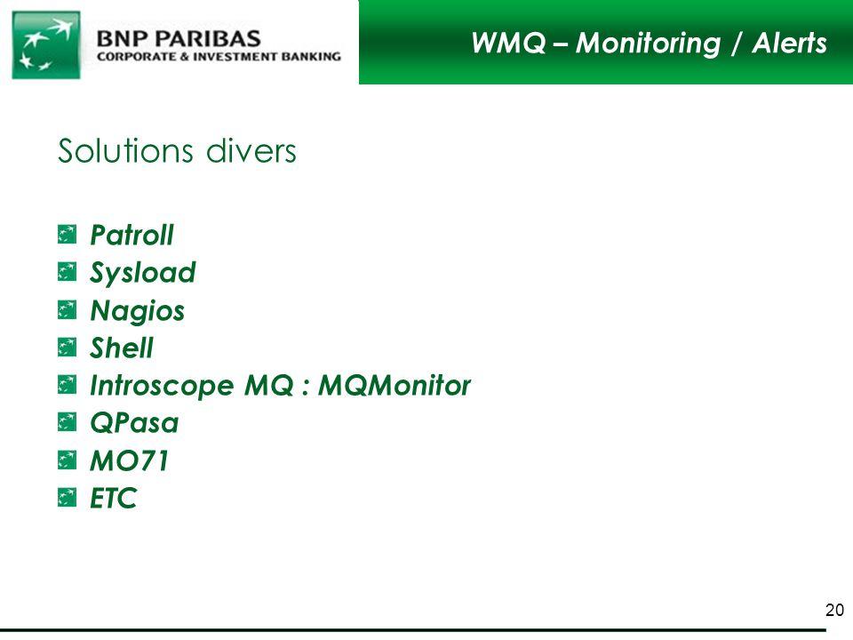 WMQ – Monitoring / Alerts 20 Solutions divers Patroll Sysload Nagios Shell Introscope MQ : MQMonitor QPasa MO71 ETC