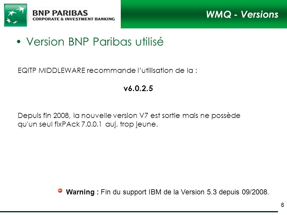 WMQ - Versions Version BNP Paribas utilisé Warning : Fin du support IBM de la Version 5.3 depuis 09/2008.