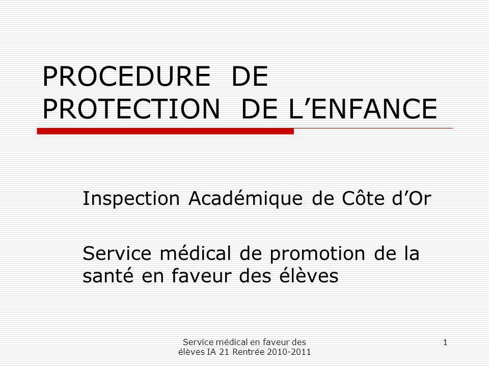Service médical en faveur des élèves IA 21 Rentrée 2010-2011 1 PROCEDURE DE PROTECTION DE LENFANCE Inspection Académique de Côte dOr Service médical d
