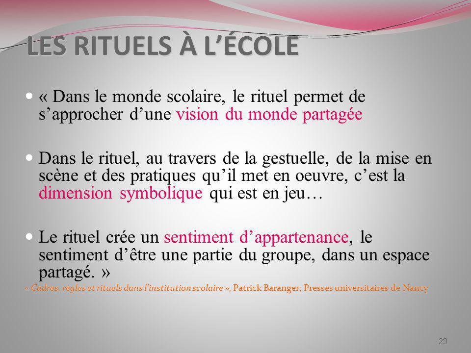 LES RITUELS À LÉCOLE « Dans le monde scolaire, le rituel permet de sapprocher dune vision du monde partagée Dans le rituel, au travers de la gestuelle