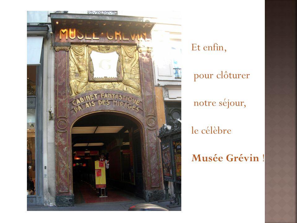 Et enfin, pour clôturer notre séjour, le célèbre Musée Grévin !