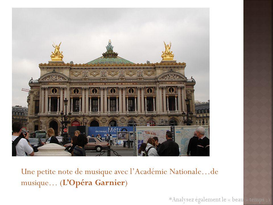 Une petite note de musique avec lAcadémie Nationale…de musique… (LOpéra Garnier) *Analysez également le « beau » temps ;)