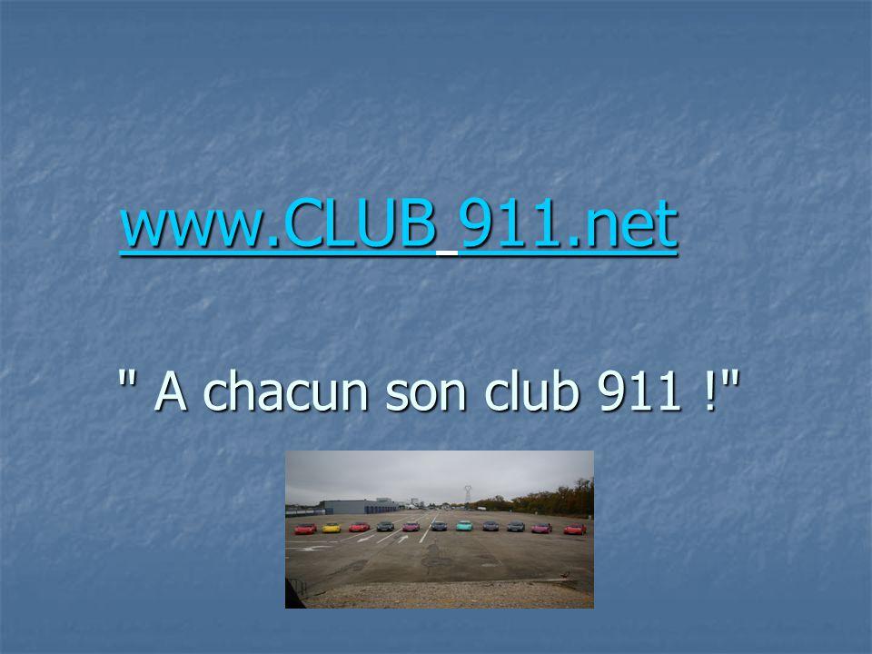 A chacun son club 911 ! www.CLUBwww.CLUB 911.net www.CLUB