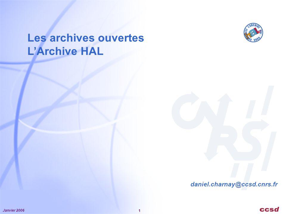 Janvier 2006 1 Les archives ouvertes LArchive HAL daniel.charnay@ccsd.cnrs.fr
