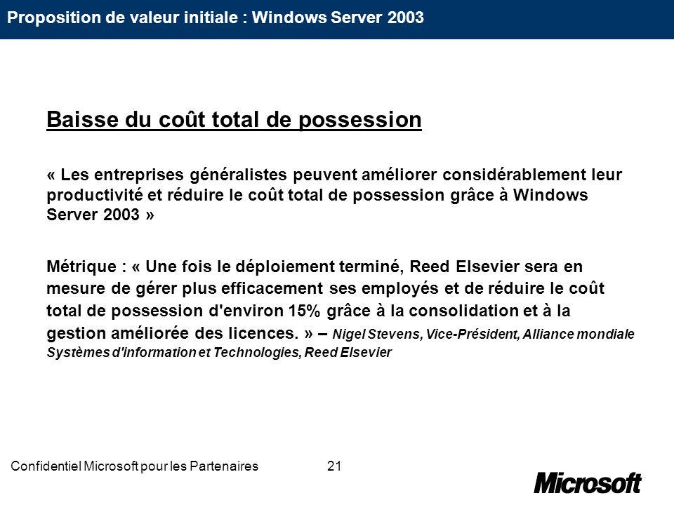 21Confidentiel Microsoft pour les Partenaires Baisse du coût total de possession « Les entreprises généralistes peuvent améliorer considérablement leu