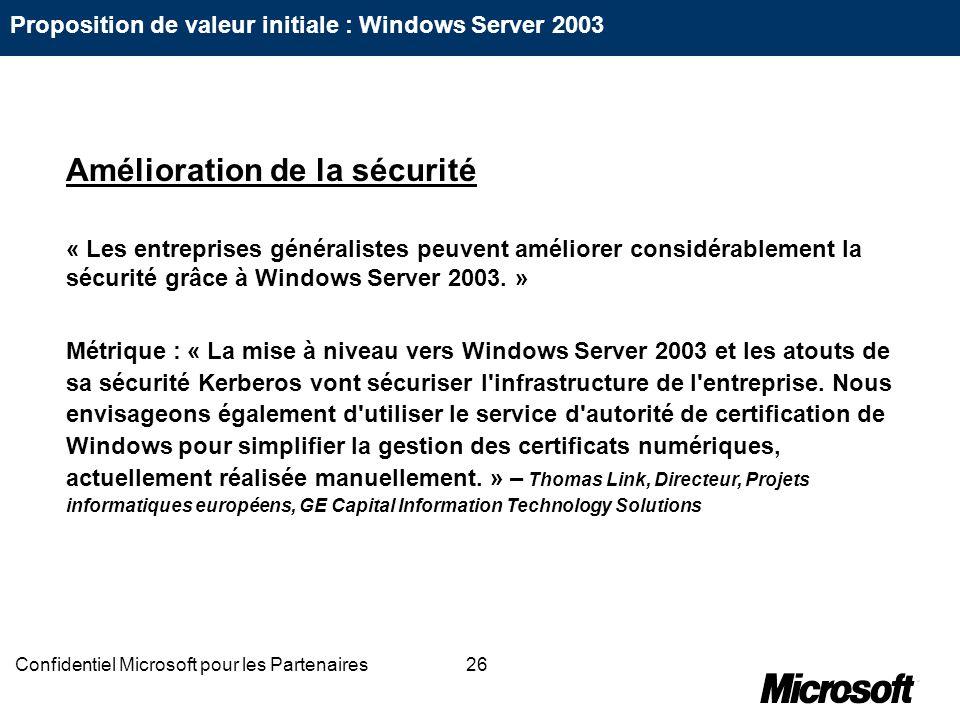 26Confidentiel Microsoft pour les Partenaires Amélioration de la sécurité « Les entreprises généralistes peuvent améliorer considérablement la sécurit