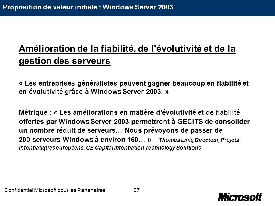 27Confidentiel Microsoft pour les Partenaires Amélioration de la fiabilité, de l'évolutivité et de la gestion des serveurs « Les entreprises généralis