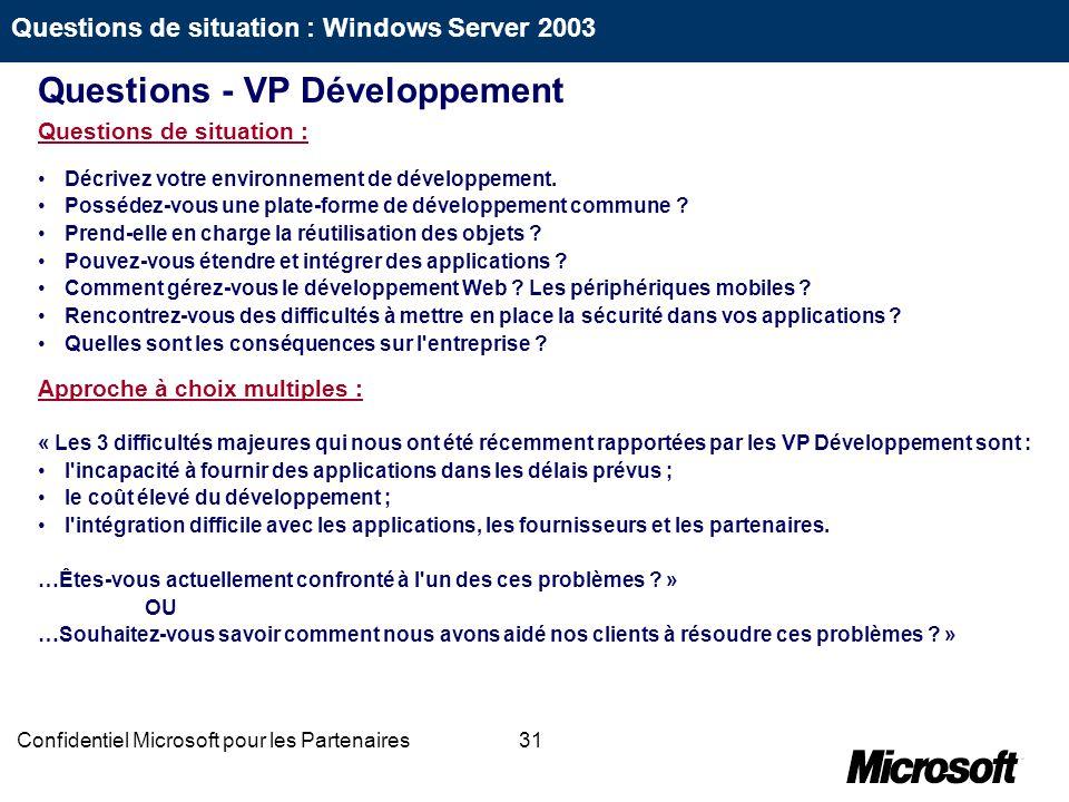 31Confidentiel Microsoft pour les Partenaires Questions de situation : Décrivez votre environnement de développement. Possédez-vous une plate-forme de