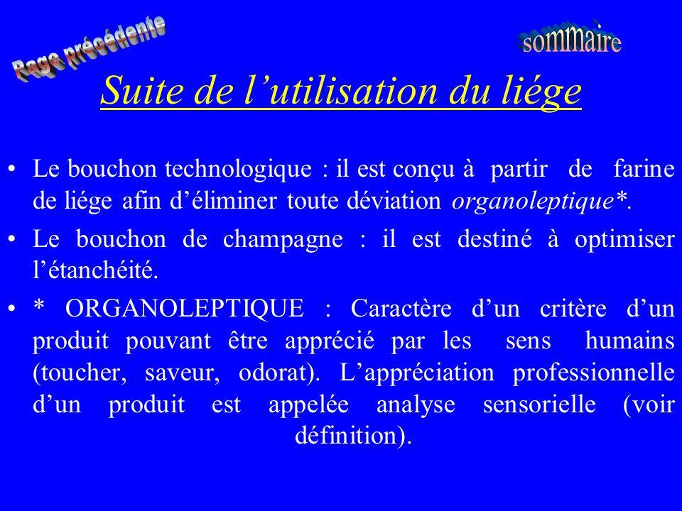 Suite de lutilisation du liége Le bouchon technologique : il est conçu à partir de farine de liége afin déliminer toute déviation organoleptique*. Le