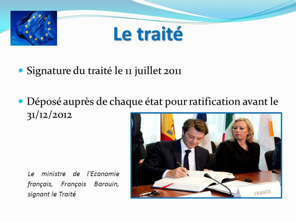 Le traité Signature du traité le 11 juillet 2011 Déposé auprès de chaque état pour ratification avant le 31/12/2012 Le ministre de l'Economie français