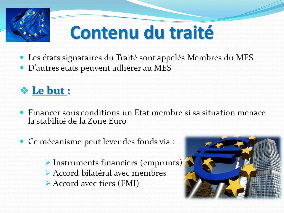 Contenu du traité Les états signataires du Traité sont appelés Membres du MES Dautres états peuvent adhérer au MES Le but : Le but : Financer sous con