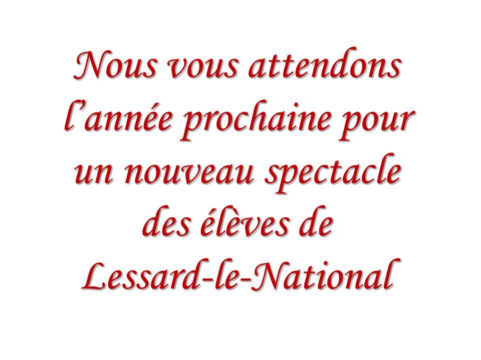 Nous vous attendons lannée prochaine pour un nouveau spectacle des élèves de Lessard-le-National