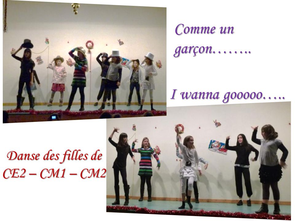 Danse des filles de CE2 – CM1 – CM2 Comme un garçon…….. I wanna gooooo…..