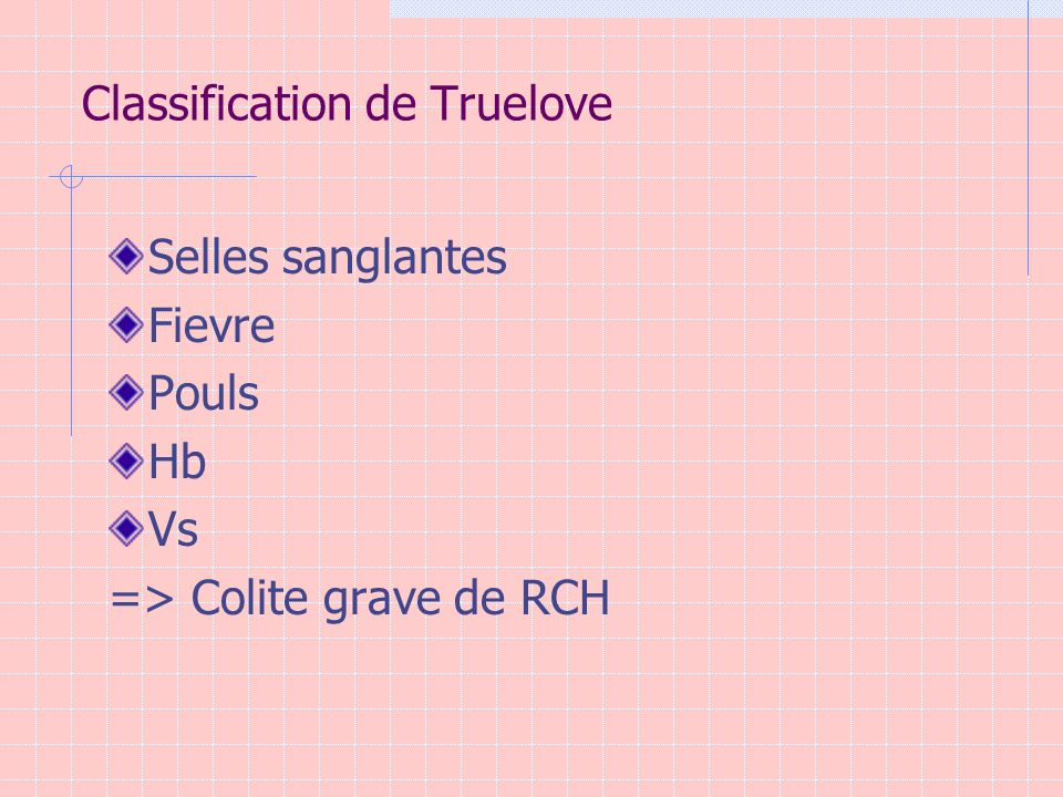 Classification de Truelove Selles sanglantes Fievre Pouls Hb Vs => Colite grave de RCH