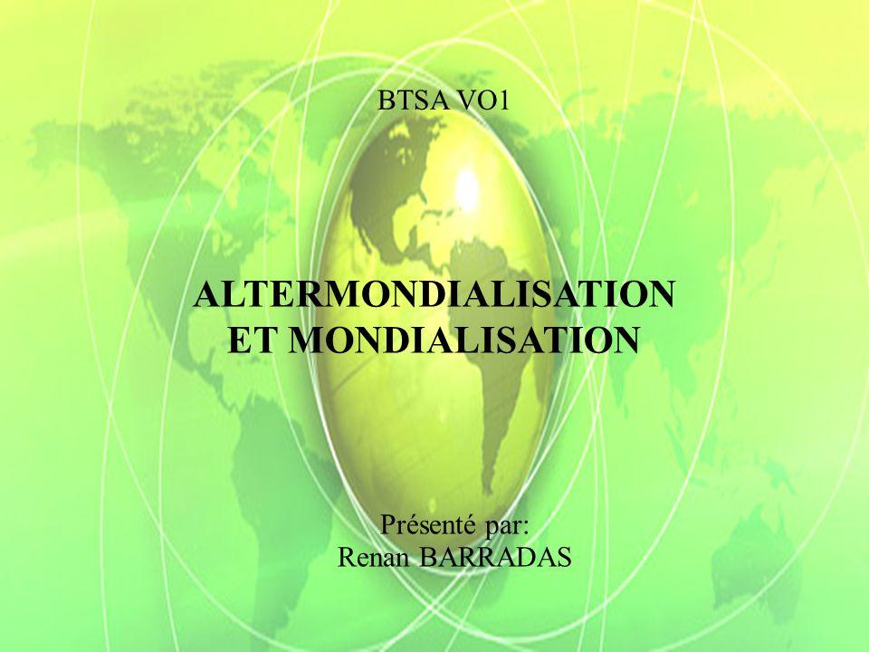 ALTERMONDIALISATION ET MONDIALISATION Présenté par: Renan BARRADAS BTSA VO1