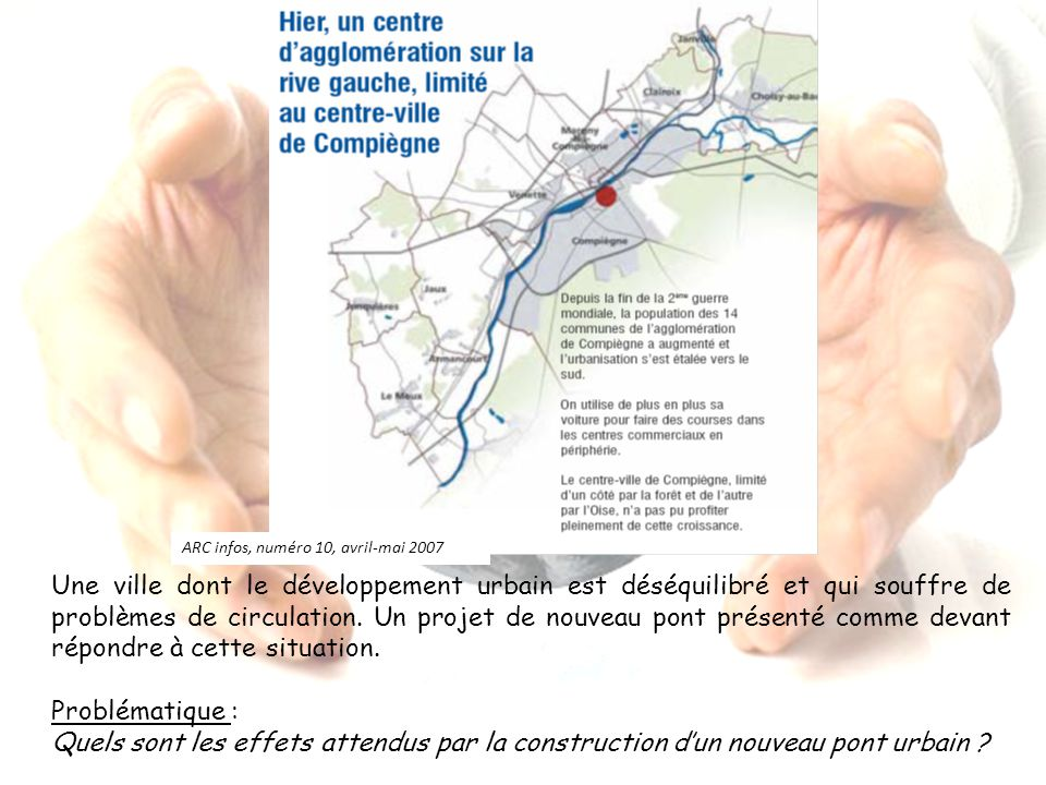 ARC infos, numéro 10, avril-mai 2007 Une ville dont le développement urbain est déséquilibré et qui souffre de problèmes de circulation. Un projet de