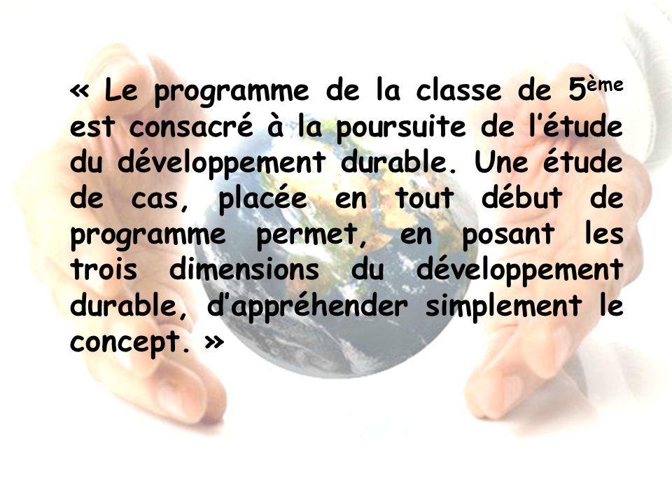 « Le programme de la classe de 5 ème est consacré à la poursuite de létude du développement durable. Une étude de cas, placée en tout début de program
