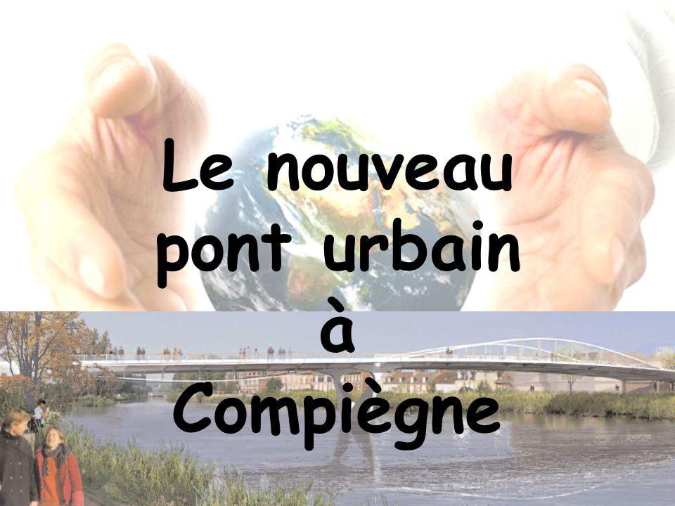 Problématique : Comment la construction dun nouveau pont peut-elle transformer la vie des Compiégnois .