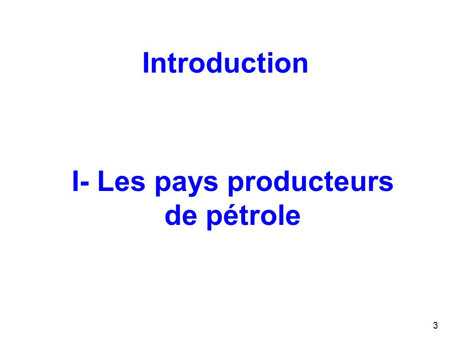 3 Introduction I- Les pays producteurs de pétrole