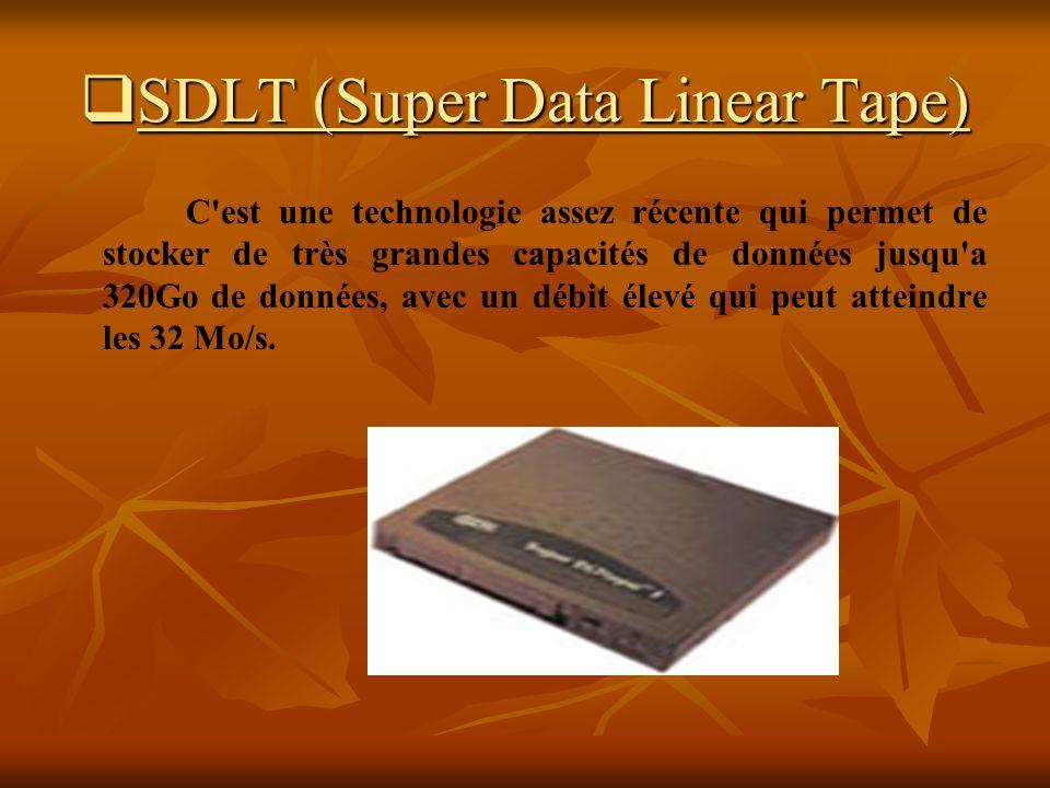 SDLT (Super Data Linear Tape) SDLT (Super Data Linear Tape) C'est une technologie assez récente qui permet de stocker de très grandes capacités de don