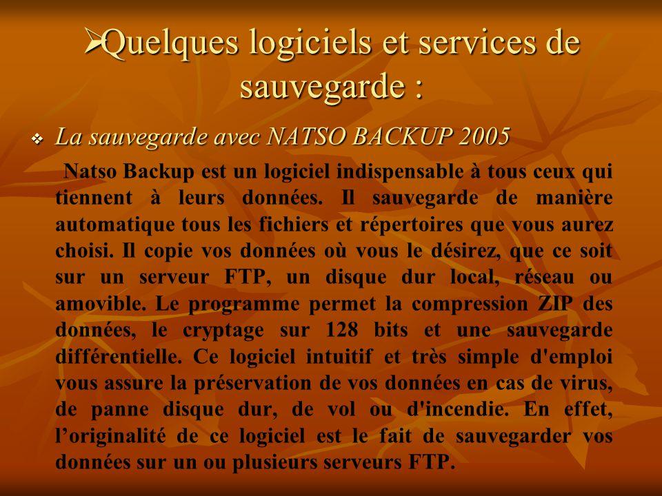Quelques logiciels et services de sauvegarde : Quelques logiciels et services de sauvegarde : La sauvegarde avec NATSO BACKUP 2005 La sauvegarde avec