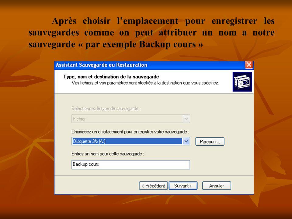 Après choisir lemplacement pour enregistrer les sauvegardes comme on peut attribuer un nom a notre sauvegarde « par exemple Backup cours »