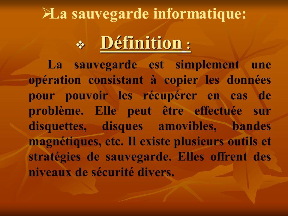 La sauvegarde informatique: Définition : Définition : La sauvegarde est simplement une opération consistant à copier les données pour pouvoir les récu