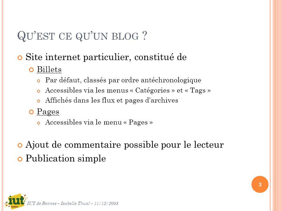 O RGANISATION D UN BLOG 4 IUT de Rennes – Isabelle Thual – 11/12/2008 Catégories Tags Billets Pages