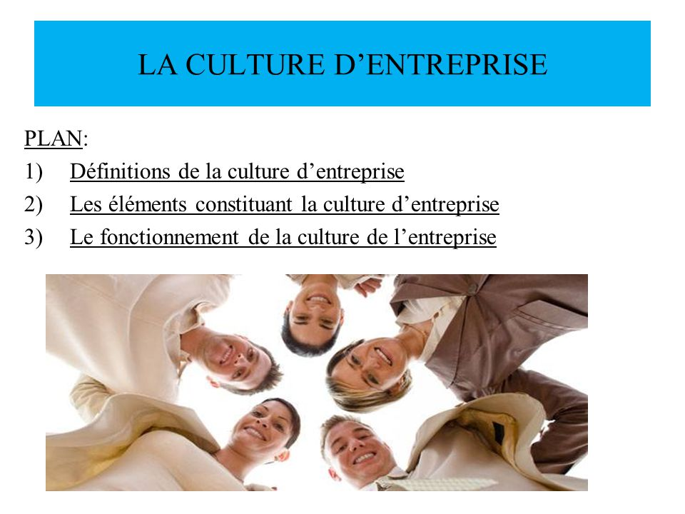 LA CULTURE DENTREPRISE Cest par analogie à la culture dune société, objet détude des ethnologues quon parle aujourdhui de culture dentreprise.