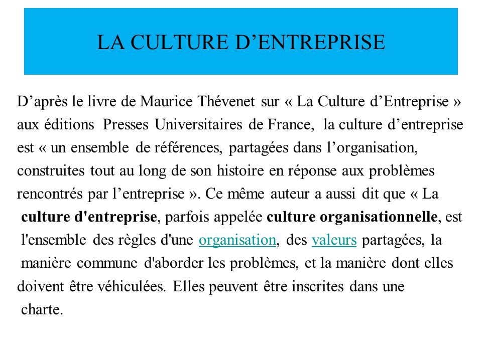 LA CULTURE DENTREPRISE Daprès le livre de Maurice Thévenet sur « La Culture dEntreprise » aux éditions Presses Universitaires de France, la culture de