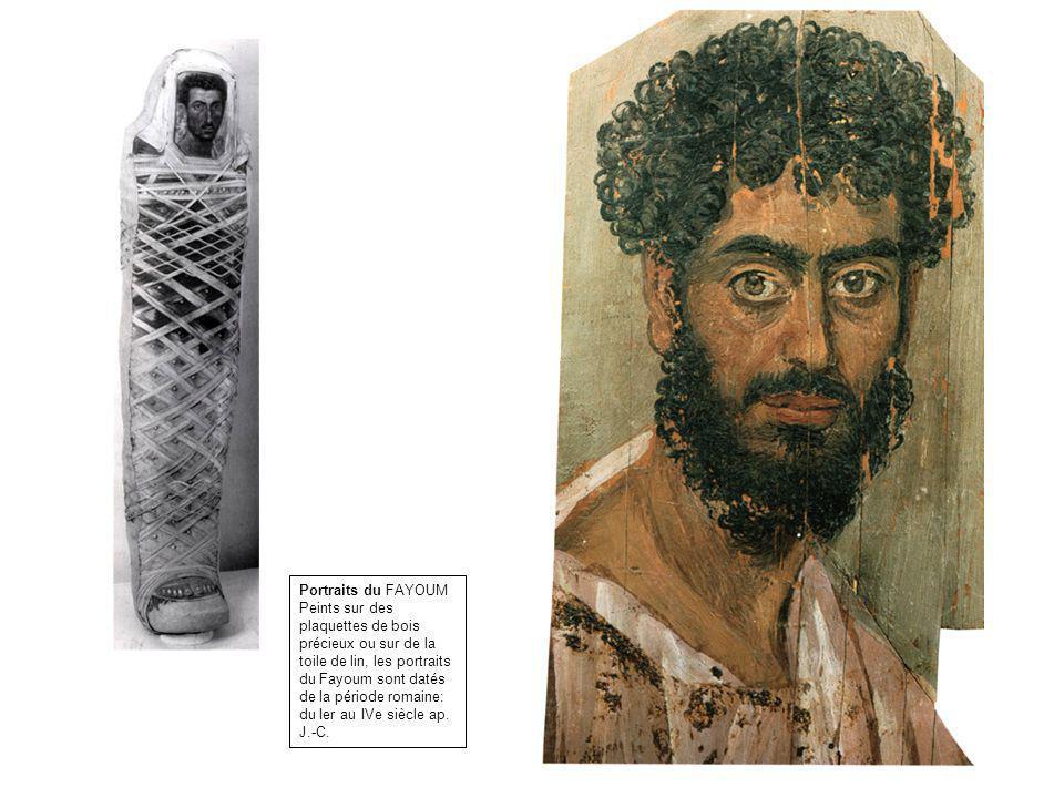Portraits du FAYOUM Peints sur des plaquettes de bois précieux ou sur de la toile de lin, les portraits du Fayoum sont datés de la période romaine: du