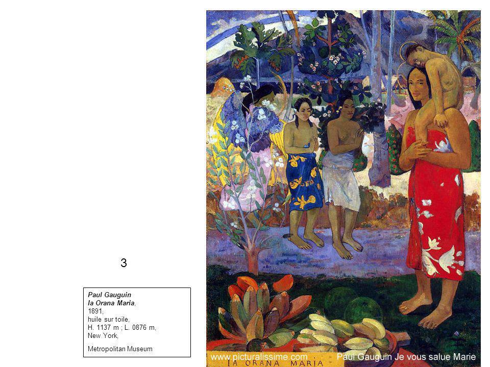 Paul Gauguin Ia Orana Maria, 1891, huile sur toile, H. 1137 m ; L. 0876 m, New York, Metropolitan Museum 3